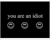 You Are IDIOT !!